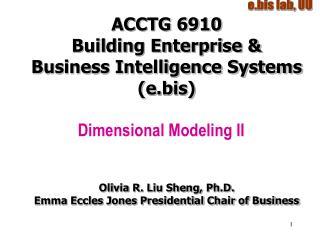 ACCTG 6910 Building Enterprise &  Business Intelligence Systems (e.bis)