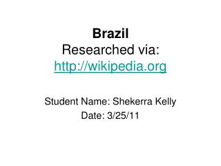 Brazil  Researched via:  wikipedia