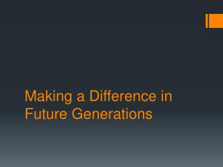 Making a Difference in Future Generations