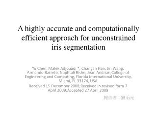 A highly accurate and computationally efficient approach for unconstrained iris segmentation