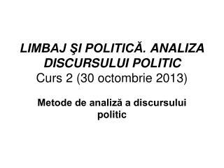 LIMBAJ ŞI POLITICĂ.  ANALIZA DISCURSULUI POLITIC Curs  2  ( 30 octombrie  20 13 )