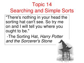Topic 14 Searching and Simple Sorts
