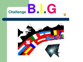 Challenge  B . I . G