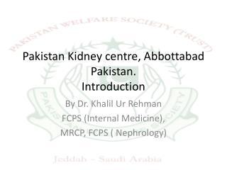 Pakistan Kidney centre, Abbottabad Pakistan. Introduction