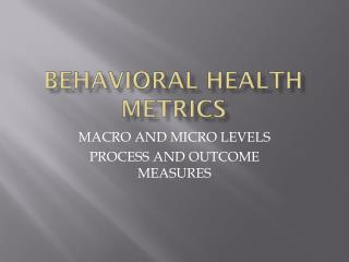 BEHAVIORAL HEALTH METRICS