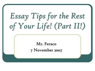Essay Tips for the Rest of Your Life! (Part II!)