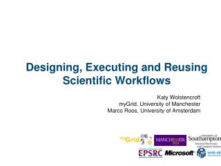 Designing, Executing and Reusing Scientific Workflows