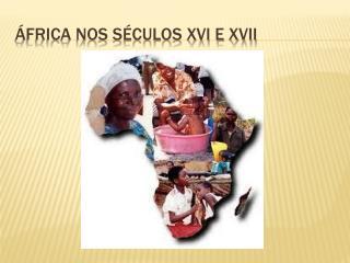 ÁFRICA NOS SÉCULOS XVI E XVII