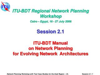 ITU-BDT Regional Network Planning Workshop Cairo – Egypt, 16 - 27 July 2006 Session 2.1