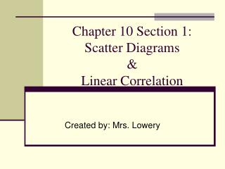 Chapter 10 Section 1:  Scatter Diagrams  &  Linear Correlation