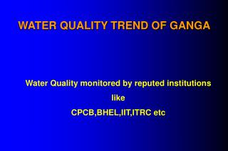 WATER QUALITY TREND OF GANGA