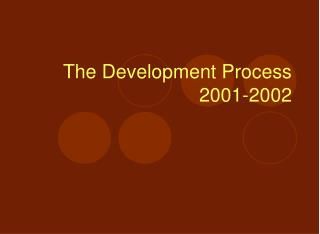 The Development Process 2001-2002