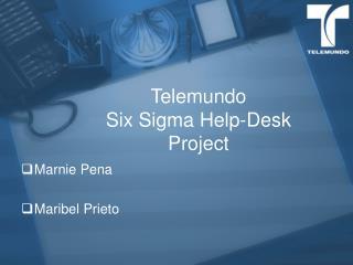 Telemundo Six Sigma Help-Desk Project