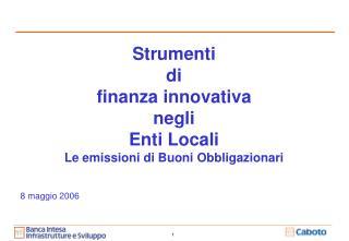 Strumenti  di finanza innovativa negli  Enti Locali Le emissioni di Buoni Obbligazionari