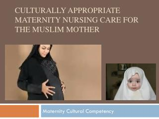 Culturally appropriate Maternity Nursing Care for the Muslim mother