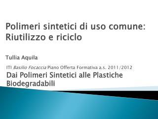 Polimeri sintetici di uso comune: Riutilizzo e riciclo  Tullia Aquila