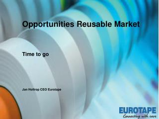 Opportunities Reusable Market Time to go Jan Holtrop CEO Eurotape