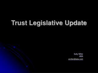 Trust Legislative Update
