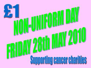 NON-UNIFORM DAY FRIDAY 28th MAY 2010