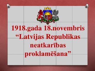 """1918.gada 18.novembris """"Latvijas Republikas neatkarības proklamēšana"""""""