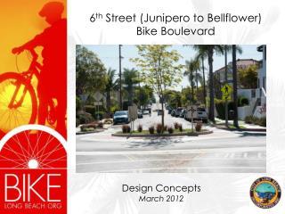 6 th  Street (Junipero to Bellflower)  Bike Boulevard