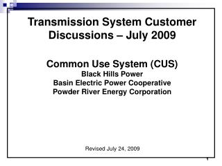 Transmission System Customer Discussions � July 2009 Common Use System (CUS) Black Hills Power