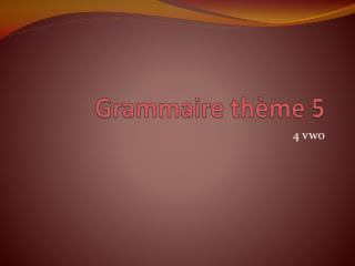Grammaire thème 5