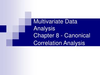 Multivariate Data Analysis Chapter 8 - Canonical Correlation Analysis