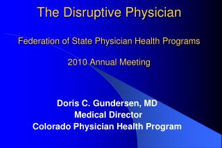 The Disruptive Physician Federation of State Physician Health Programs 2010 Annual Meeting