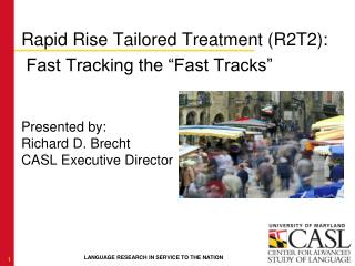 "Rapid Rise Tailored Treatment (R2T2):   Fast Tracking the ""Fast Tracks"" Presented by:"