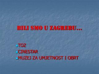 BILI SMO U ZAGREBU�