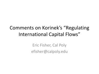 Comments on  Korinek�s  �Regulating International Capital Flows�