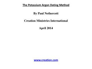 The Potassium Argon Dating Method By Paul  Nethercott Creation Ministries International April 2014