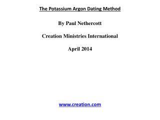 The Potassium Argon Dating Method By Paul  Nethercott Creation Ministries International April 2014