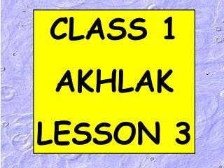 CLASS 1 AKHLAK LESSON 3