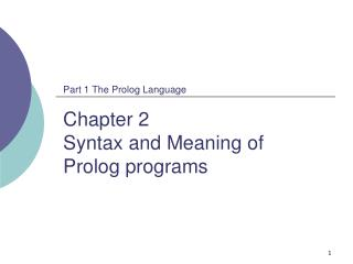 Part 1 The Prolog Language Chapter 2  Syntax and Meaning of Prolog programs
