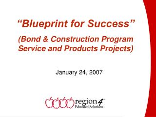 """Blueprint for Success"" (Bond & Construction Program Service and Products Projects)"