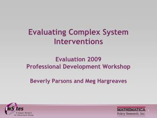 Evaluating Complex System Interventions  Evaluation 2009  Professional Development Workshop  Beverly Parsons and Meg Har