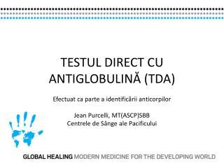 TESTUL DIRECT CU  ANTI GLOBULIN Ă (TDA)