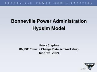 Bonneville Power Administration Hydsim Model Nancy Stephan RMJOC Climate Change Data Set Workshop