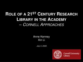 Role of a 21 st  Century Research Library in the Academy  – Cornell Approaches