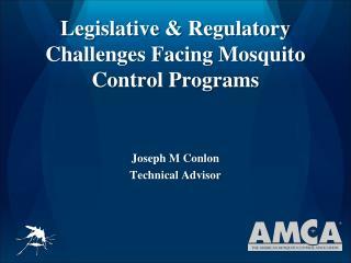 Legislative & Regulatory Challenges Facing Mosquito Control Programs