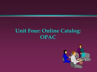 Unit Four: Online Catalog: OPAC