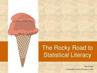 The Rocky Road to  Statistical Literacy