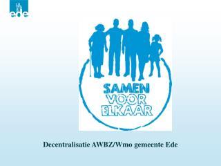 Decentralisatie AWBZ/Wmo gemeente Ede