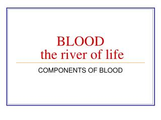 BLOOD  the river of life