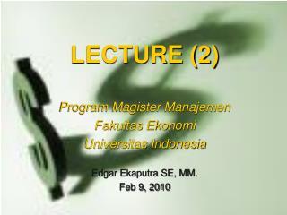 LECTURE (2) Program Magister Manajemen Fakultas Ekonomi  Universitas Indonesia
