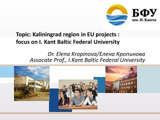Topic: Kaliningrad region in EU projects :  focus on I. Kant Baltic Federal University