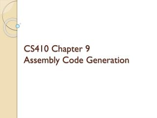 CS410 Chapter 9  Assembly Code Generation