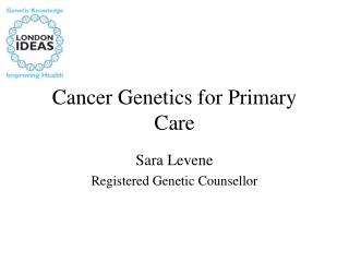 Cancer Genetics for Primary Care